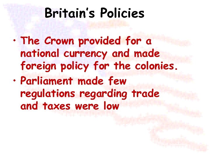 Britain's Policies • The Crown provided for a national currency and made foreign policy