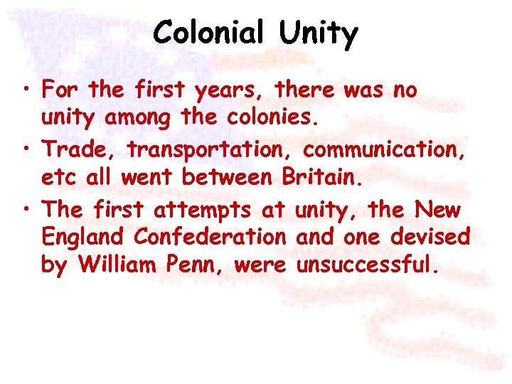 Colonial Unity • For the first years, there was no unity among the colonies.