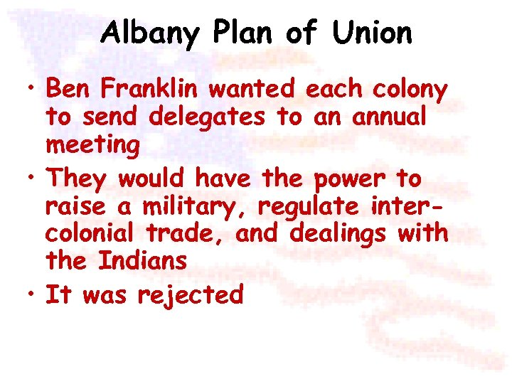 Albany Plan of Union • Ben Franklin wanted each colony to send delegates to