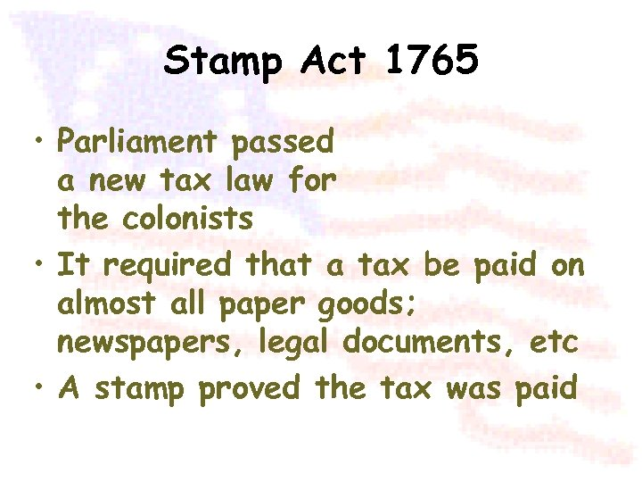 Stamp Act 1765 • Parliament passed a new tax law for the colonists •
