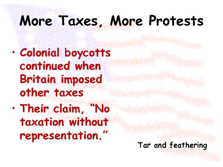 More Taxes, More Protests • Colonial boycotts continued when Britain imposed other taxes •