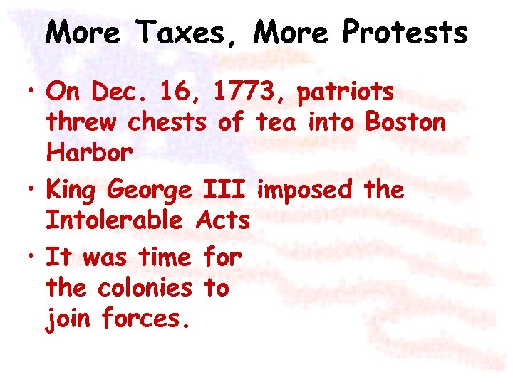 More Taxes, More Protests • On Dec. 16, 1773, patriots threw chests of tea
