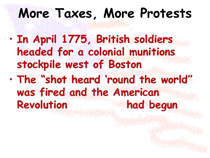 More Taxes, More Protests • In April 1775, British soldiers headed for a colonial