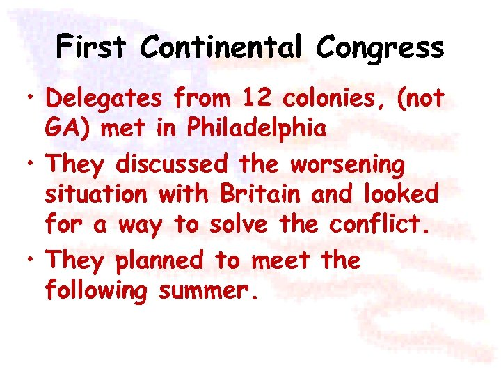 First Continental Congress • Delegates from 12 colonies, (not GA) met in Philadelphia •