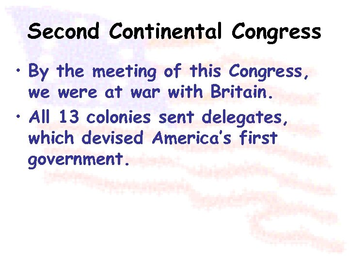 Second Continental Congress • By the meeting of this Congress, we were at war