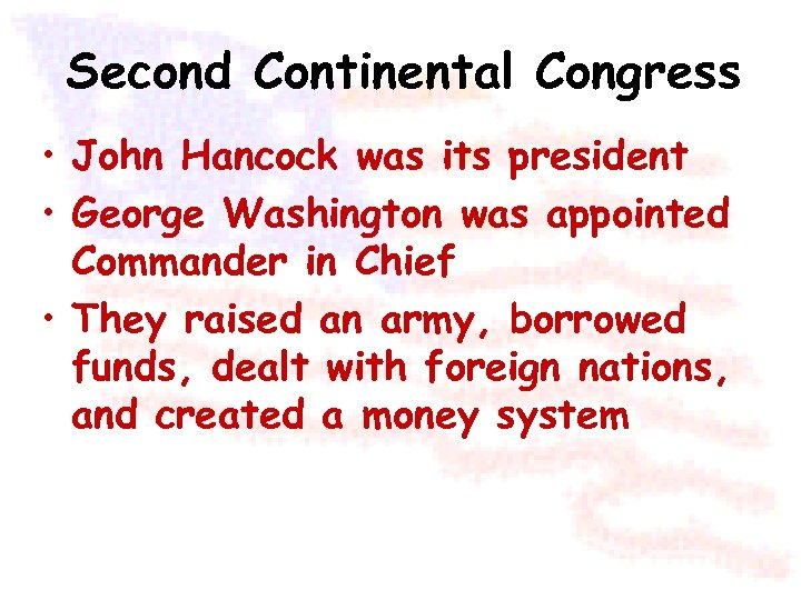 Second Continental Congress • John Hancock was its president • George Washington was appointed