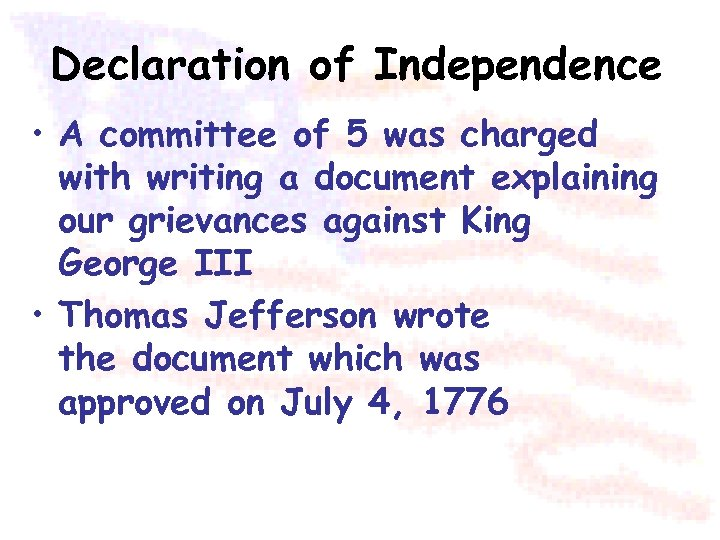 Declaration of Independence • A committee of 5 was charged with writing a document