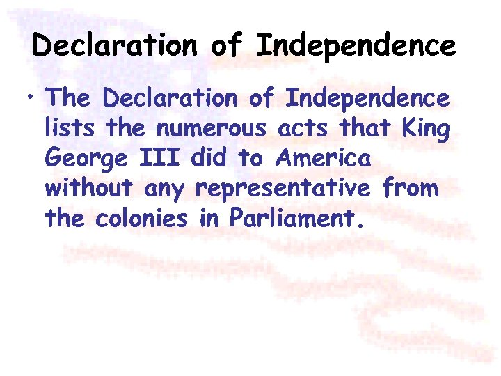 Declaration of Independence • The Declaration of Independence lists the numerous acts that King