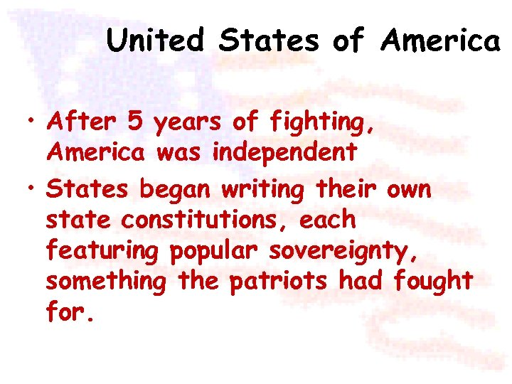 United States of America • After 5 years of fighting, America was independent •