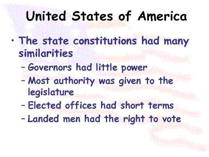 United States of America • The state constitutions had many similarities – Governors had