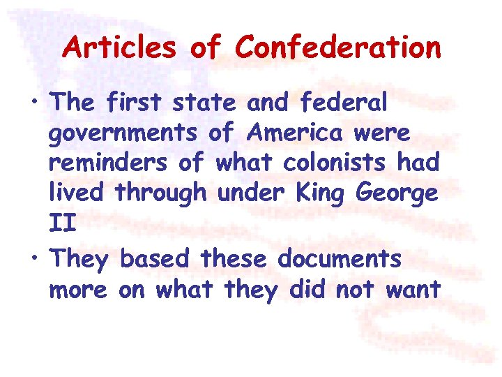 Articles of Confederation • The first state and federal governments of America were reminders
