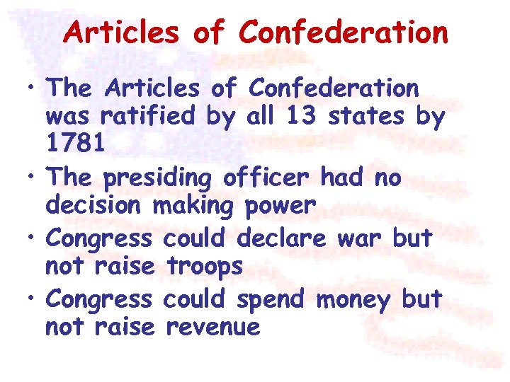 Articles of Confederation • The Articles of Confederation was ratified by all 13 states