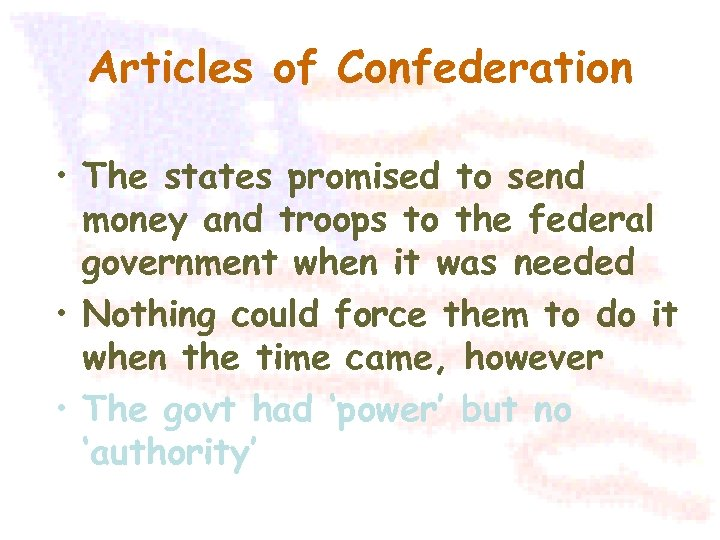 Articles of Confederation • The states promised to send money and troops to the