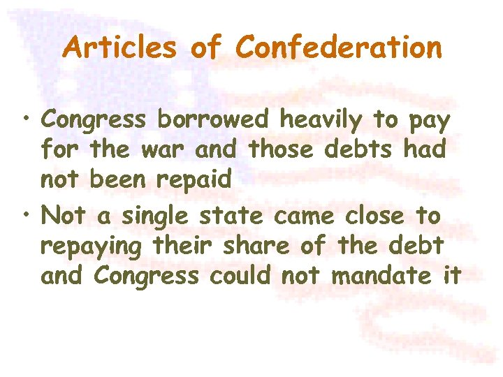 Articles of Confederation • Congress borrowed heavily to pay for the war and those