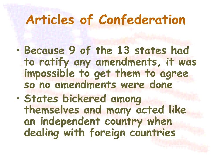 Articles of Confederation • Because 9 of the 13 states had to ratify any