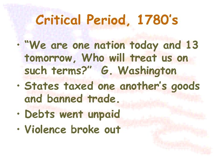 """Critical Period, 1780's • """"We are one nation today and 13 tomorrow, Who will"""