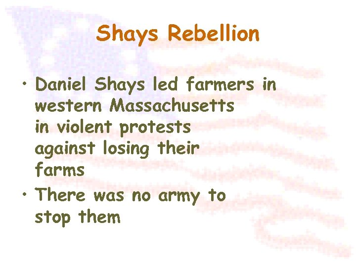 Shays Rebellion • Daniel Shays led farmers in western Massachusetts in violent protests against