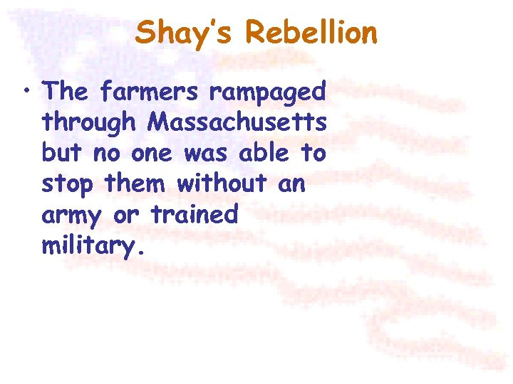 Shay's Rebellion • The farmers rampaged through Massachusetts but no one was able to