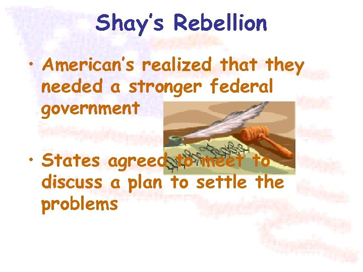 Shay's Rebellion • American's realized that they needed a stronger federal government • States