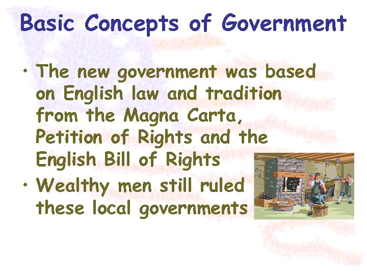 Basic Concepts of Government • The new government was based on English law and