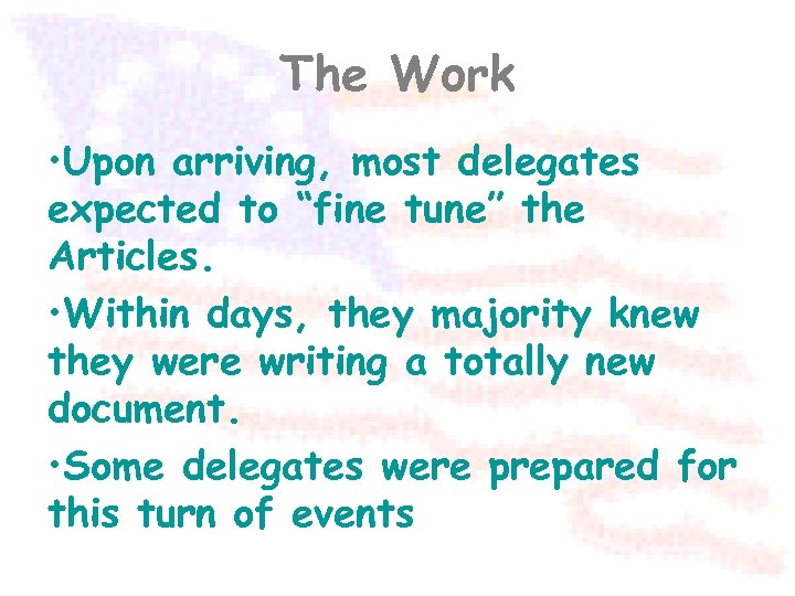 """The Work • Upon arriving, most delegates expected to """"fine tune"""" the Articles. •"""