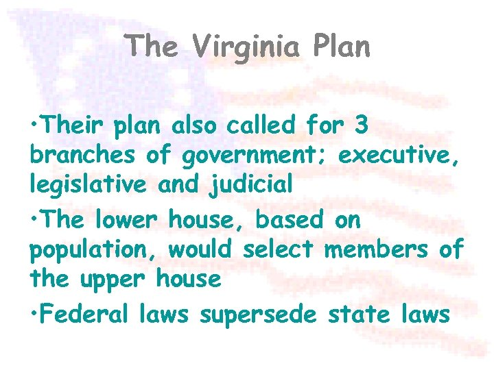The Virginia Plan • Their plan also called for 3 branches of government; executive,