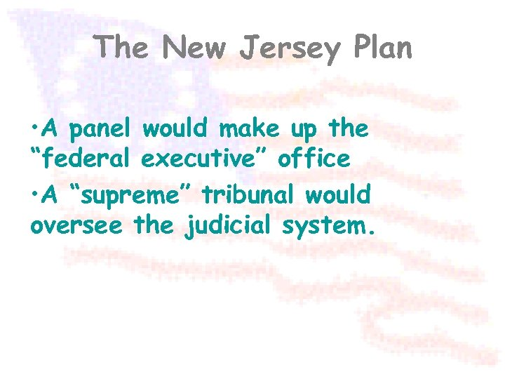 """The New Jersey Plan • A panel would make up the """"federal executive"""" office"""