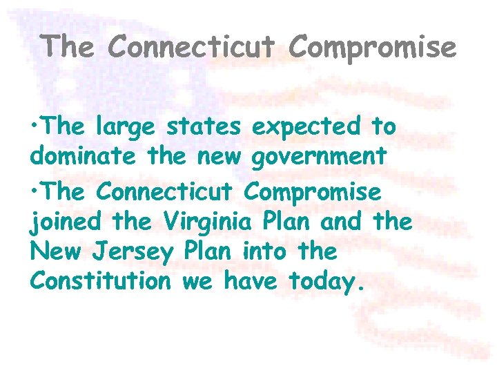 The Connecticut Compromise • The large states expected to dominate the new government •