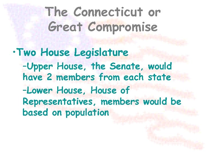 The Connecticut or Great Compromise • Two House Legislature –Upper House, the Senate, would