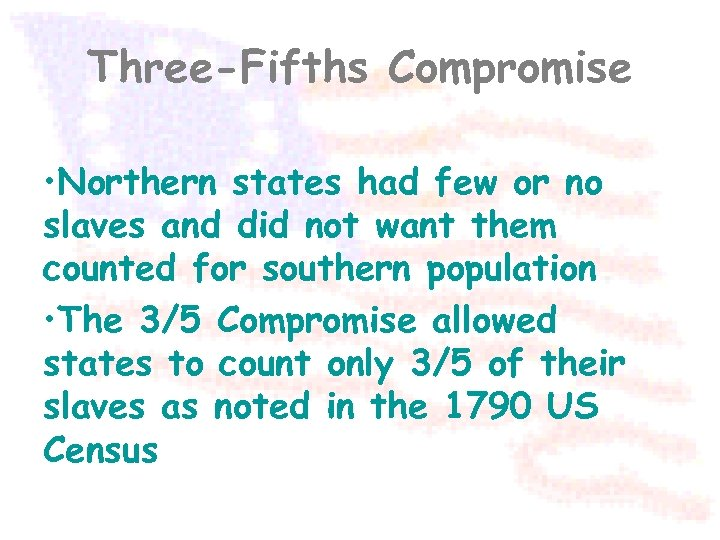 Three-Fifths Compromise • Northern states had few or no slaves and did not want