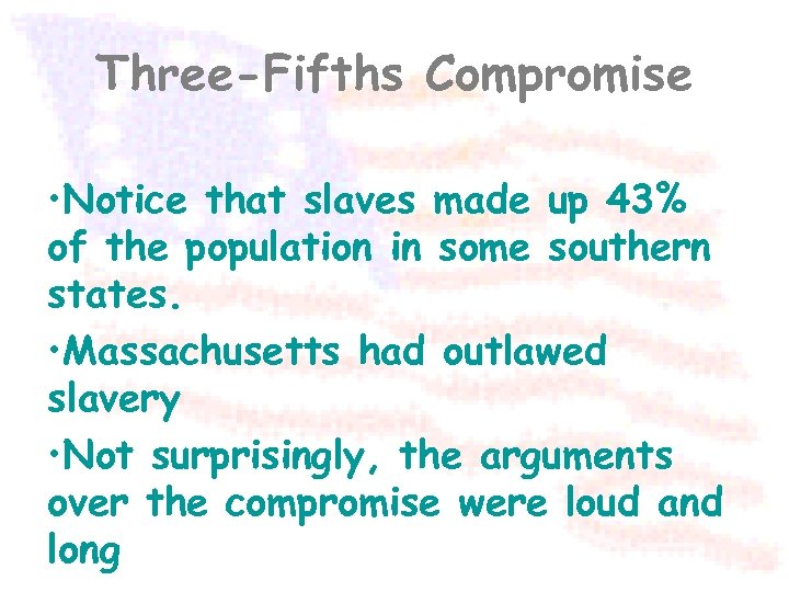 Three-Fifths Compromise • Notice that slaves made up 43% of the population in some