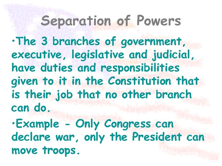 Separation of Powers • The 3 branches of government, executive, legislative and judicial, have