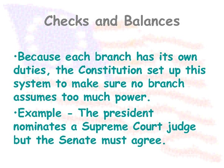 Checks and Balances • Because each branch has its own duties, the Constitution set
