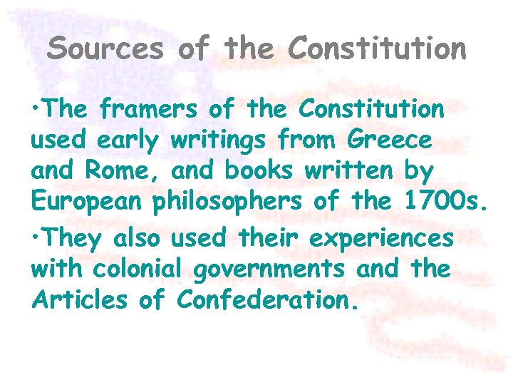 Sources of the Constitution • The framers of the Constitution used early writings from