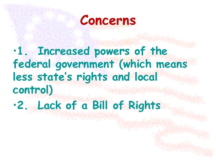 Concerns • 1. Increased powers of the federal government (which means less state's rights