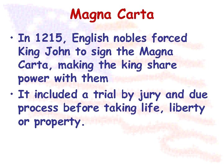 Magna Carta • In 1215, English nobles forced King John to sign the Magna