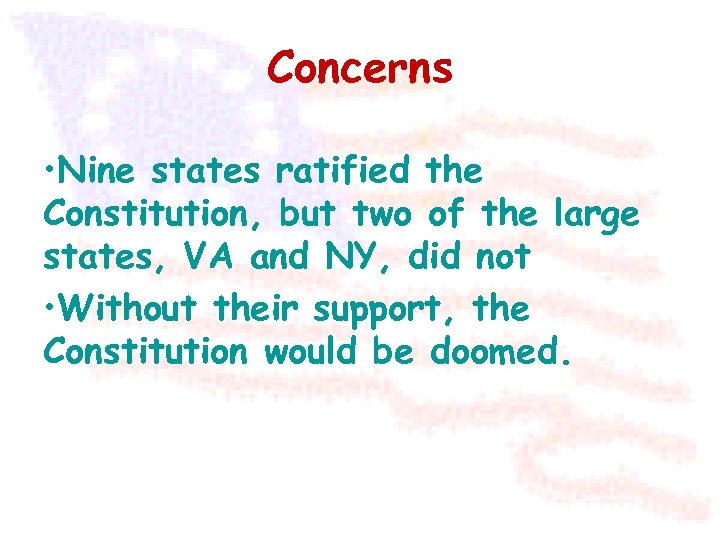 Concerns • Nine states ratified the Constitution, but two of the large states, VA