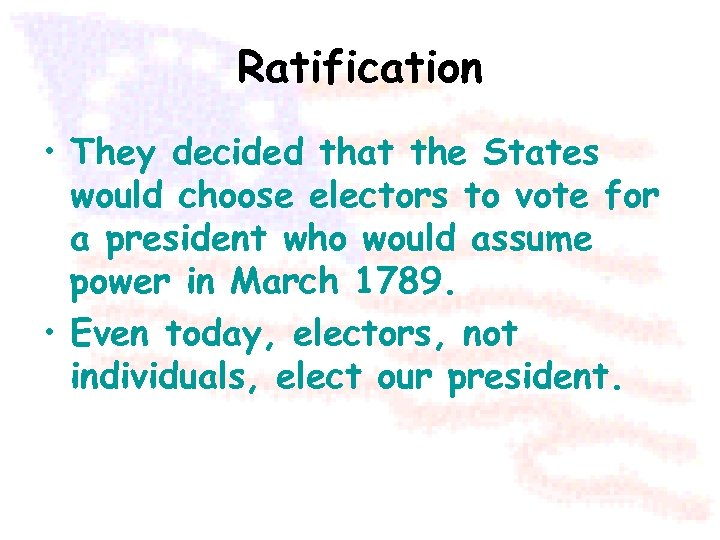 Ratification • They decided that the States would choose electors to vote for a