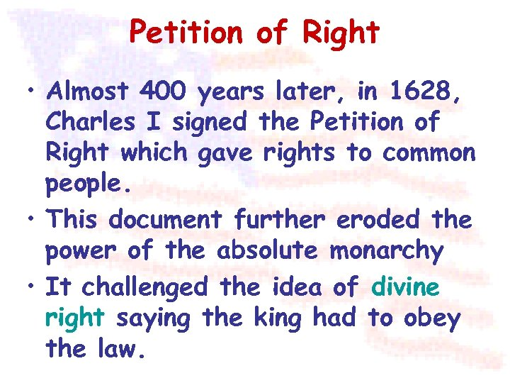 Petition of Right • Almost 400 years later, in 1628, Charles I signed the