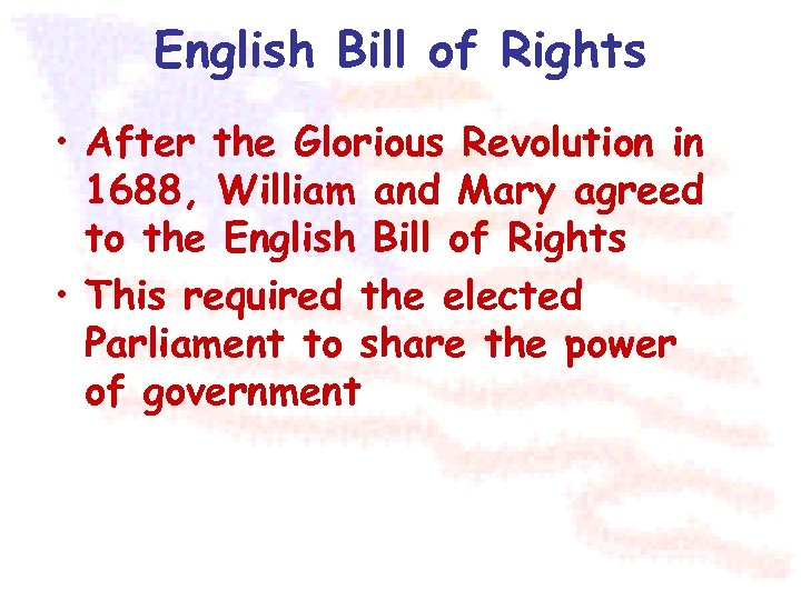 English Bill of Rights • After the Glorious Revolution in 1688, William and Mary