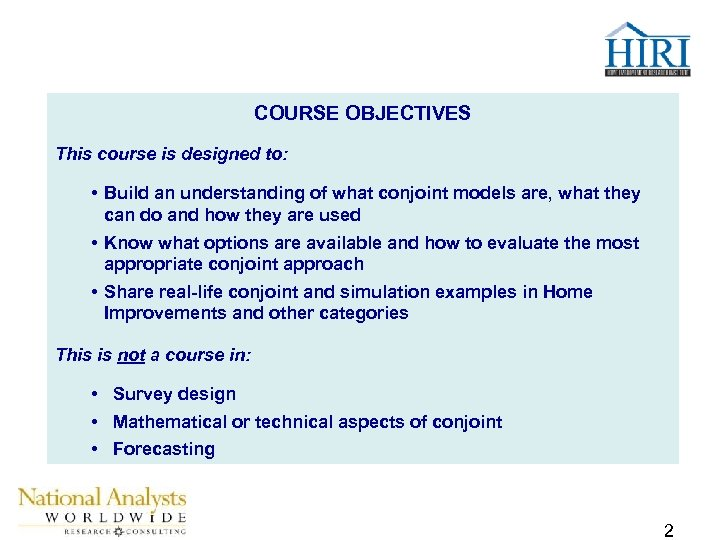 COURSE OBJECTIVES This course is designed to: • Build an understanding of what conjoint