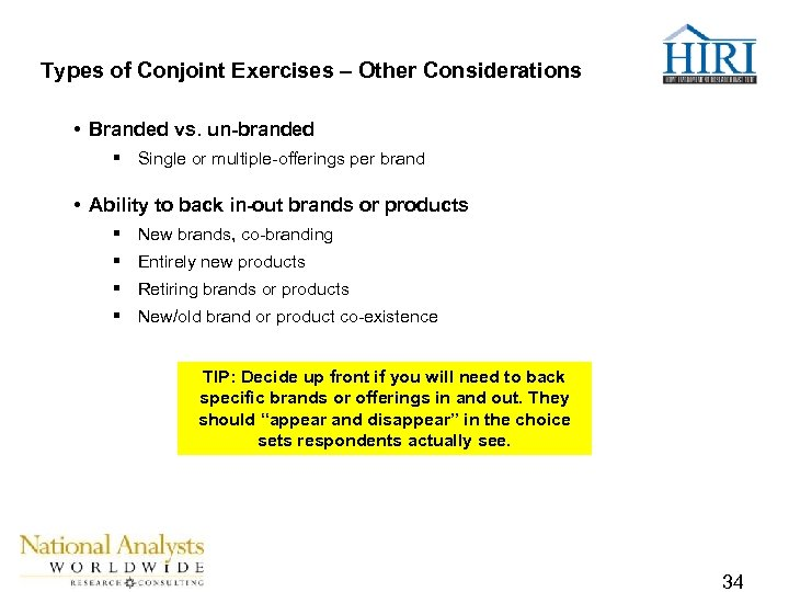 Types of Conjoint Exercises – Other Considerations • Branded vs. un-branded § Single or