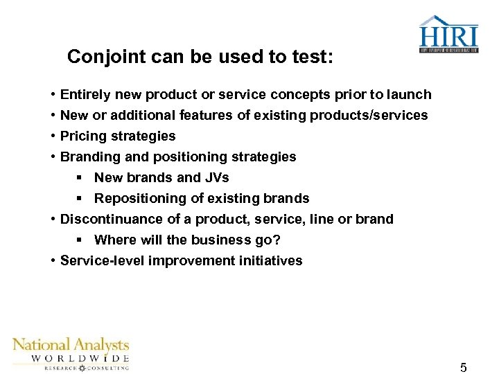 Conjoint can be used to test: • • Entirely new product or service concepts