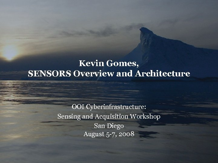 Kevin Gomes, SENSORS Overview and Architecture OOI Cyberinfrastructure: Sensing and Acquisition Workshop San Diego
