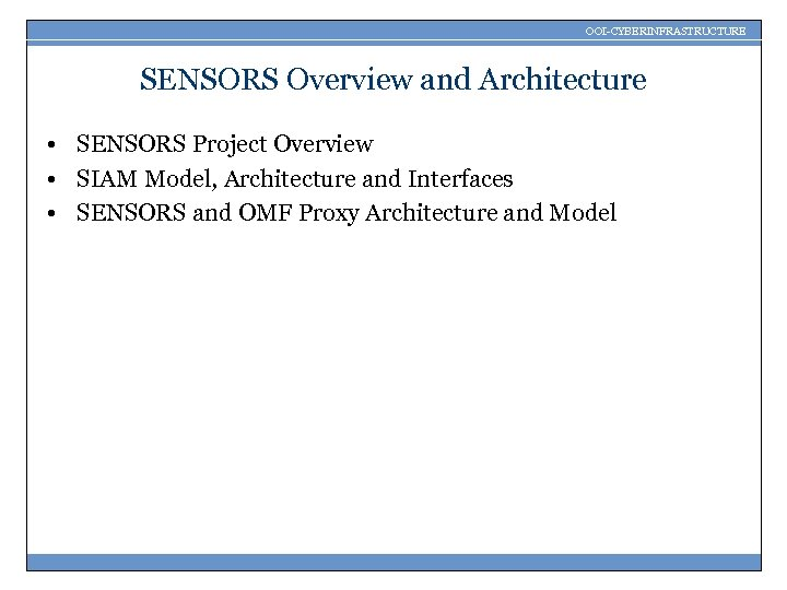 OOI-CYBERINFRASTRUCTURE SENSORS Overview and Architecture • SENSORS Project Overview • SIAM Model, Architecture and