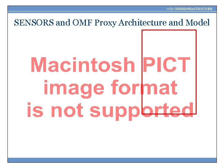 OOI-CYBERINFRASTRUCTURE SENSORS and OMF Proxy Architecture and Model