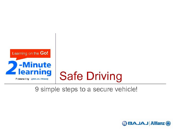 Learning on the Go! Powered by Safe Driving 9 simple steps to a secure