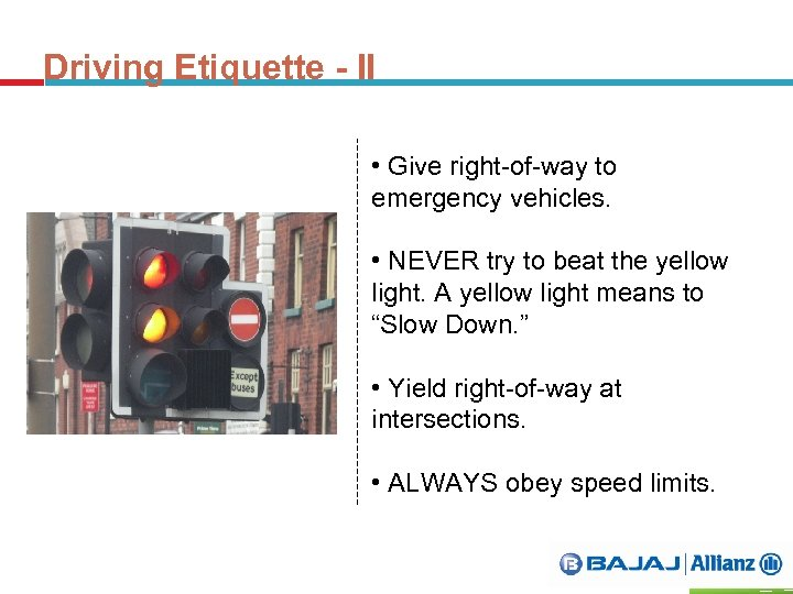 Driving Etiquette - II • Give right-of-way to emergency vehicles. • NEVER try to