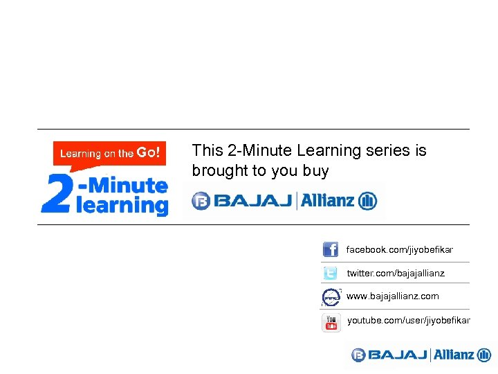 This 2 -Minute Learning series is brought to you buy facebook. com/jiyobefikar twitter. com/bajajallianz