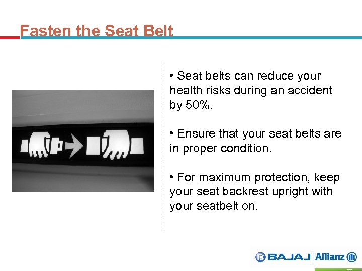 Fasten the Seat Belt • Seat belts can reduce your health risks during an